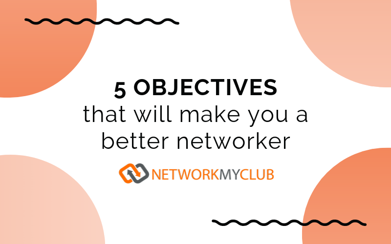 Five objectives that will make you a better networker