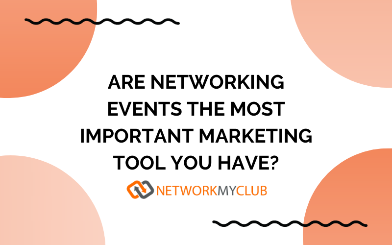 Are networking events the most important marketing tool you have?