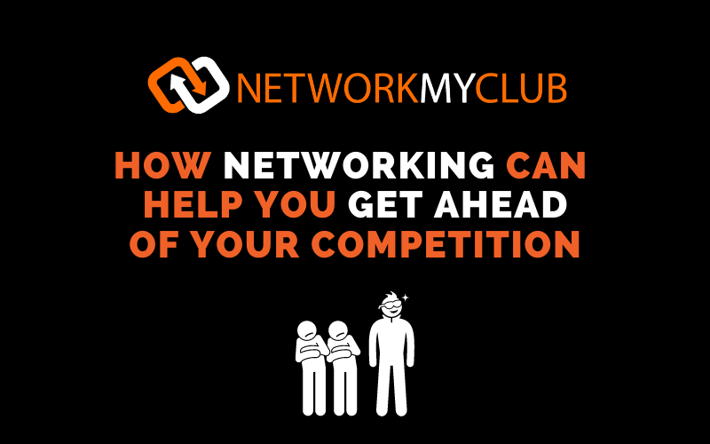 How networking can help you get ahead of your competition
